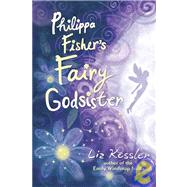 Philippa Fisher's Fairy Godsister by KESSLER, LIZ, 9780763640705