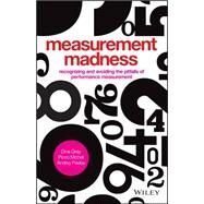 Measurement Madness : Avoiding Performance Management Pitfalls by Gray, Dina; Martinez, Veronica; Micheli, Pietro; Pavlov, Andrey; Franco, Monica, 9781119970705