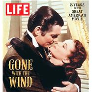 LIFE Gone with the Wind by The Editors of LIFE, 9781618930705