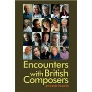 Encounters With British Composers by Palmer, Andrew, 9781783270705