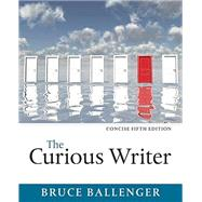 The Curious Writer, Concise Edition by Ballenger, Bruce, 9780134120706