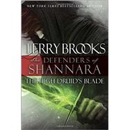 The High Druid's Blade by BROOKS, TERRY, 9780345540706