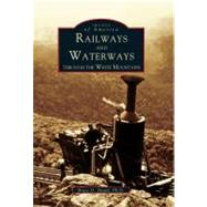 Railways and Waterways: Through the White Mountains by Heald, Bruce D., Ph.D., 9780738500706