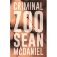 Criminal Zoo by McDaniel, Sean, 9780997440706