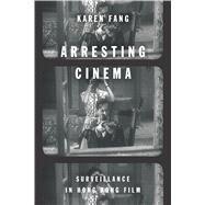 Arresting Cinema by Fang, Karen, 9781503600706