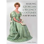 Making Georgian and Regency Costumes for Women by Holmes, Lindsey, 9781785000706