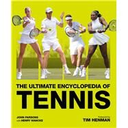 The Ultimate Encyclopedia of Tennis by Parsons, John; Wancke, Henry; Henman, Tim, 9781787390706