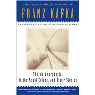 The Metamorphosis, in the Penal Colony and Other Stories The Great Short Works of Franz Kafka by Kafka, Franz; Neugroschel, Joachim; Neugroschel, Joachim, 9780684800707