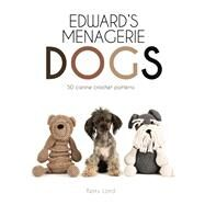 Edward's Menagerie: Dogs 50 Canine Crochet Patterns by Lord, Kerry, 9781454710707