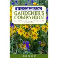 Colorado Gardener's Companion: An Insider's Guide to Gardening in the Centennial State by Torpey, Jodi, 9781493010707