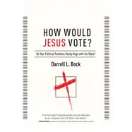 How Would Jesus Vote? Politics, the Bible, and Loving Your Neighbor by Bock, Darrell L, 9781439190708
