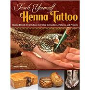 Teach Yourself Henna Tattoo by Abdoyan, Brenda, 9781497200708