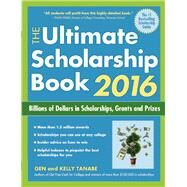 The Ultimate Scholarship Book 2016 Billions of Dollars in Scholarships, Grants and Prizes by Tanabe, Gen; Tanabe, Kelly, 9781617600708