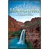 Exploring Havasupai A Guide to the Heart of the Grand Canyon by Witt, Greg, 9781634040709