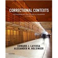 Correctional Contexts Contemporary and Classical Readings by Latessa, Edward; Holsinger, Alexander, 9780190280710