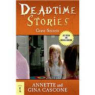 Deadtime Stories: Grave Secrets by Cascone, Annette; Cascone, Gina, 9780765330710