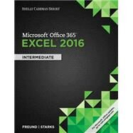 Shelly Cashman Series Microsoft Office 365 & Excel 2016 Intermediate by Freund, Steven M.; Starks, Joy L.; Schmieder, Eric, 9781305870710