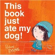 This Book Just Ate My Dog! by Byrne, Richard; Byrne, Richard, 9781627790710