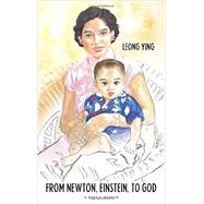 From Newton, Einstein, to God: A Poetic Memoir by Ying, Leong, 9781937110710