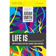 Life Is: God's Illogical Love Will Change Your Existence by Smith, Judah; Jaquith, Justin (CON), 9780718030711