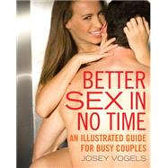 Better Sex in No Time An Illustrated Guide for Busy Couples by Vogels, Josey; Block, Jenny, 9781627780711