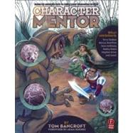 Character Mentor: Learn by Example to Use Expressions, Poses, and Staging to Bring Your Characters to Life by Bancroft; Tom, 9780240820712