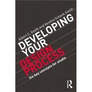 Developing Your Design Process: Six Key Concepts for Studio by Smith; Albert C., 9780415840712