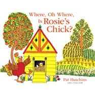 Where, Oh Where, Is Rosie's Chick? by Hutchins, Pat; Hutchins, Pat, 9781481460712