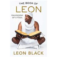 The Book of Leon Philosophy of a Fool by Black, Leon; Smoove, JB; Bahr, Iris, 9781501180712