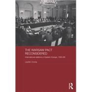 The Warsaw Pact Reconsidered: International Relations in Eastern Europe, 1955-1969 by Crump; Laurien, 9780415690713
