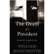 The Death of a President by Manchester, William, 9780316370714