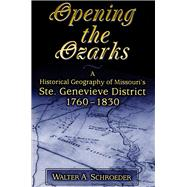 Opening the Ozarks by Schroeder, Walter, 9780826220714
