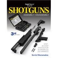 Gun Digest Book of Shotguns: Assembly/ Disassembly by Muramatsu, Kevin, 9781440230714