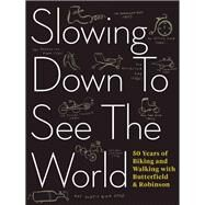 Slowing Down to See the World 50 Years of Biking and Walking with Butterfield & Robinson by Scott, Charlie; Viva, Frank, 9781487000714