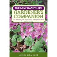 New Hampshire Gardener's Companion: An Insider's Guide to Gardening in the Granite State by Homeyer, Henry, 9781493010714