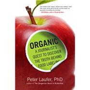 Organic A Journalist's Quest to Discover the Truth Behind Food Labeling by Laufer, Peter, 9780762790715