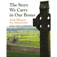 Story We Carry in Our Bones, the: Irish History for Americans by Osborne-McKnight, Juilene; McKnight, Mara Kate, 9781455620715