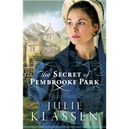The Secret of Pembrooke Park by Klassen, Julie, 9780764210716