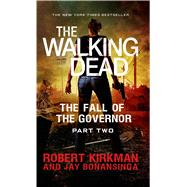 The Walking Dead: The Fall of the Governor: Part Two by Kirkman, Robert; Bonansinga, Jay, 9781250060716