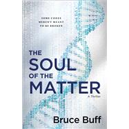 The Soul of the Matter A Novel by Buff, Bruce, 9781501140716