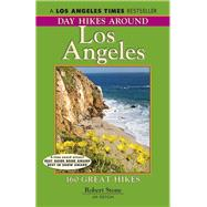Day Hikes Around Los Angeles, 6th 160 Great Hikes by Stone, Robert, 9781573420716