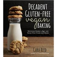 Decadent Gluten-Free Vegan Baking Delicious, Gluten-, Egg- and Dairy-Free Treats and Sweets by Reed, Cara, 9781624140716