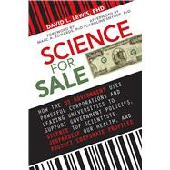 Science for Sale: How the Us Government Uses Powerful Corporations and Leading Universities to Support Government Policies, Silence Top Scientists, Jeopardize Our Healt by Lewis, David L., Ph.D.; Edwards, Marc A., Ph.D.; Snyder, Caroline, Ph.D. (AFT), 9781626360716