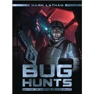 Bug Hunts Surviving and Combating the Alien Menace by Latham, Mark; Tan, Darren; RU-MOR, 9781472810717