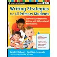 Writing Strategies for All Primary Students : Scaffolding Independent Writing with Differentiated Mini-Lessons, Grades K-3 by Richards, Janet C.; Lassonde, Cynthia A., 9780470610718