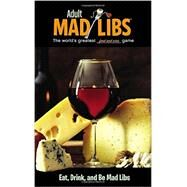 Eat, Drink, and Be Mad Libs by Yacka, Douglas, 9780843180718