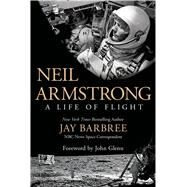 Neil Armstrong A Life of Flight by Barbree, Jay; Glenn, John, 9781250040718