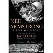 Neil Armstrong A Life of Flight by Barbree, Jay; Glenn, John, 9781250040718