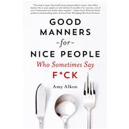 Good Manners for Nice People Who Sometimes Say F*ck by Alkon, Amy, 9781250030719