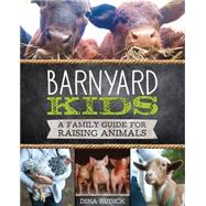 Barnyard Kids: A Family Guide for Raising Animals by Rudick, Dina, 9781631590719